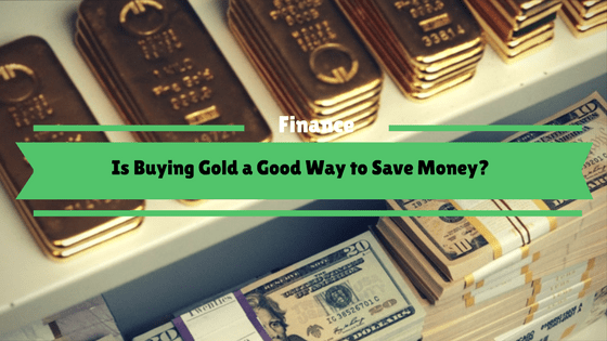 Is Buying Gold a Good Way to Save Money?
