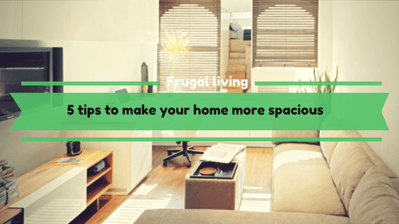 Make your home more spacious almost free of cost with our 5 tips
