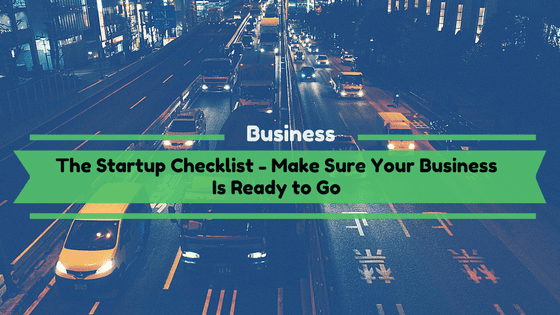 The Startup Checklist – Make Sure Your Business Is Ready to Go