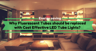 Why Fluorescent Tubes should be replaced with Cost Effective LED Tube Lights?